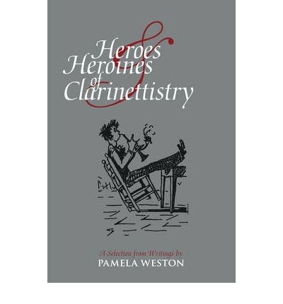 Download di libri in formato pdf Heroes and Heroines of Clarinettistry : A Selection from Writings by Pamela Weston by Pamela Weston PDF