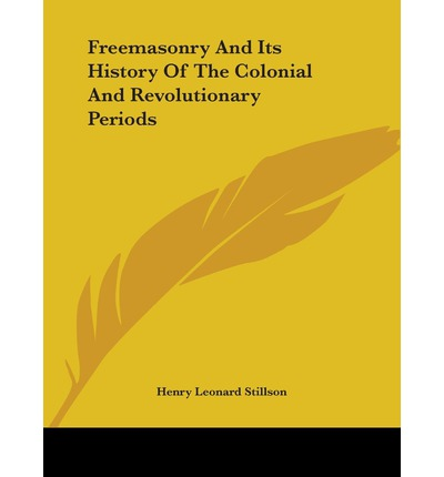 Freemasonry and Its History of the Colonial and Revolutionary Periods
