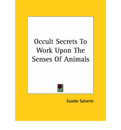 Occult Secrets to Work Upon the Senses of Animals