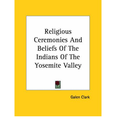 Religious Ceremonies and Beliefs of the Indians of the Yosemite Valley