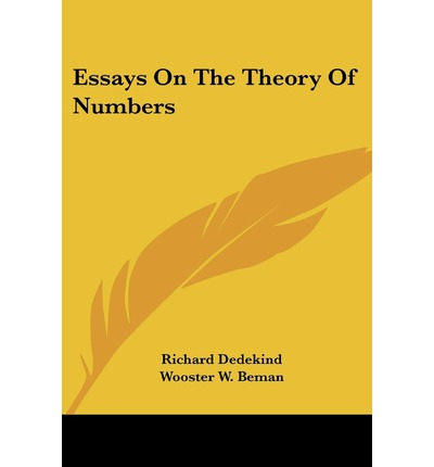 dedekind richard. essays on the theory of numbers Vorlesungen über zahlentheorie (lectures on number theory) about which it has been written that: although the book is assuredly based on dirichlet's lectures, and although dedekind himself referred to the book throughout his life as dirichlet's, the book itself was entirely written by dedekind, for the.