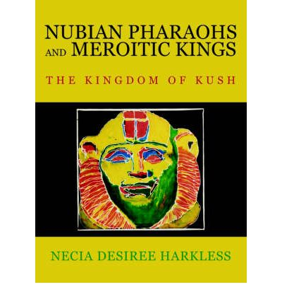 Nubian Pharaohs and Meroitic Kings