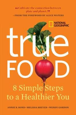 True Food : Eight Simple Steps to a Healthier You