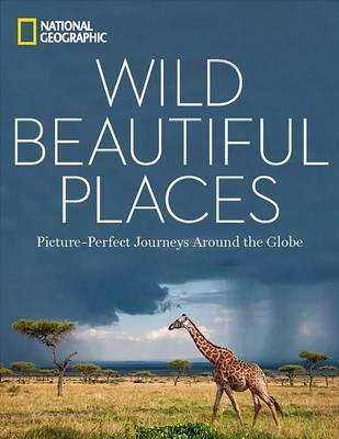 Wild Beautiful Places : 50 Picture-Perfect Travel Destinations Around the Globe