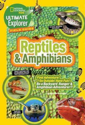 Ultimate Explorer Field Guide: Reptiles and Amphibians : Find Adventure! Go Outside! Have Fun! Be a Backyard Ranger and Amphibian Adventurer