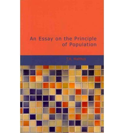 thomas robert malthus an essay on the principle of population The book an essay on the principle of population was first published anonymously in 1798, but the author was soon identified as thomas robert malthus.