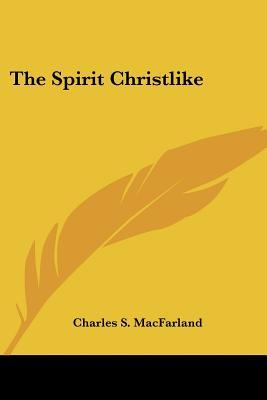 Download Free The Spirit Christlike PDF By Charles S Macfarland