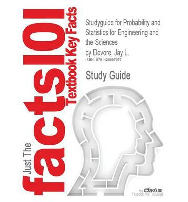 Studyguide for Probability and Statistics for Engineering and the Sciences by DeVore, Jay L., ISBN 9780495557449