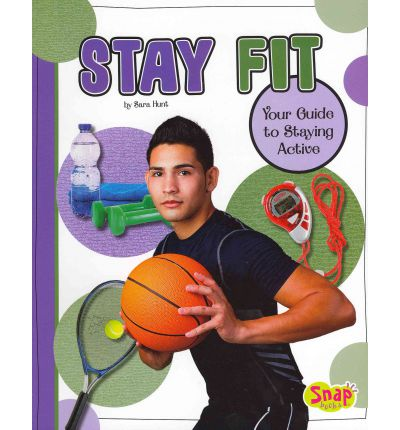 Stay Fit : Your Guide to Staying Active: Your Guide to Staying Active