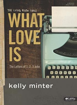 What Love Is - Bible Study Book : The Letters of 1, 2, 3 John