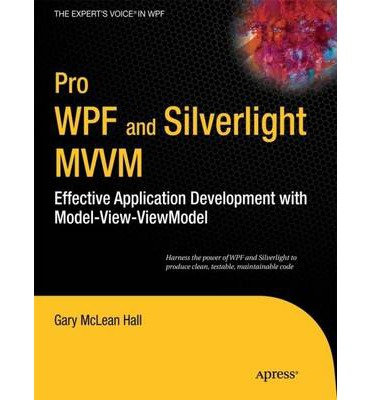 Pro WPF and Silverlight MWM : Effective Application Development with Model-View-Viewmodel