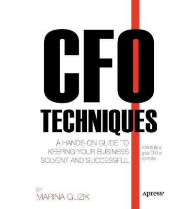 Pdf textbooks download free CFO Techniques : A Hands-on Guide to Keeping Your Business Solvent and Successful ePub by Marina Zosya, Marina Guzik
