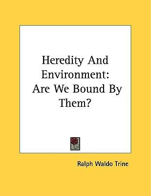 Heredity and Environment : Are We Bound by Them?