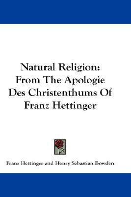 Audiolibri gratuiti per il download di iPod Natural Religion : From the Apologie Des Christenthums of Franz Hettinger (Letteratura italiana) iBook by Franz Hettinger