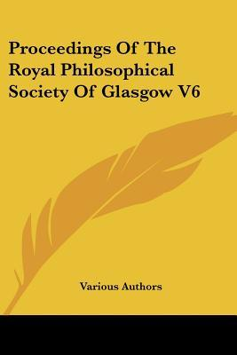 proceedings of the royal philosophical society of glasgow v6 various 9781432633363. Black Bedroom Furniture Sets. Home Design Ideas