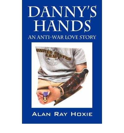 Danny's Hands : An Anti-War Love Story