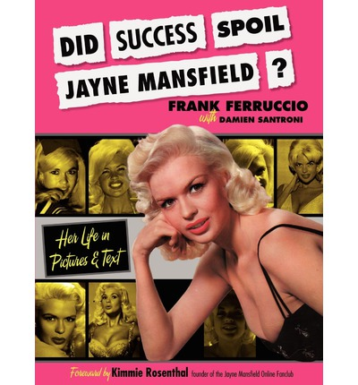 Did Success Spoil Jayne Mansfield? : Her Life in Pictures & Text