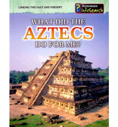 What Did the Aztecs Do for Me?