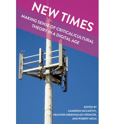 New Times : Making Sense of Critical/Cultural Theory in a Digital Age