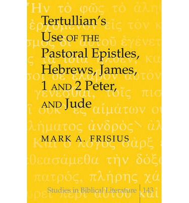 Tertullian's Use of the Pastoral Epistles, Hebrews, James, 1 and 2 Peter, and Jude