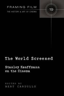 The World Screened : Stanley Kauffmann on the Cinema