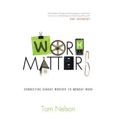 Work Matters : Connecting Sunday Worship to Monday Work