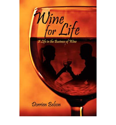 Wine for Life : A Life in the Business of Wine