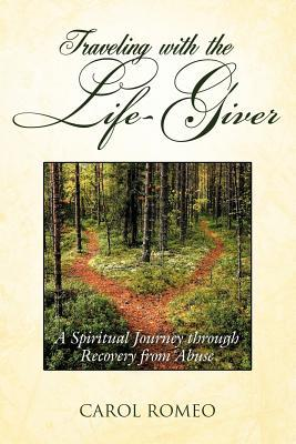 Traveling with the Life-Giver : A Spiritual Journey Through Recovery from Abuse