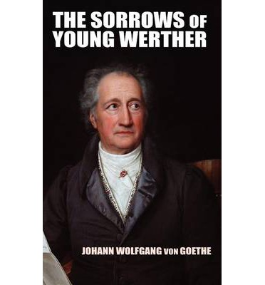 a review of the sorrows of young werther a novel by johann wolfgang von goethe The sufferings of young werther, a heartbreaking (scholars have translated the pain in the book's title as werther's sorrows at the end of the book, goethe steps outside werther's point of view and procedurally describes the suicide.