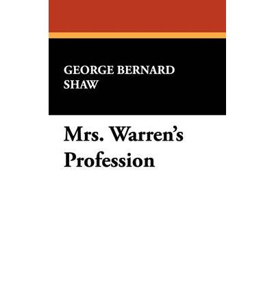 shaws mrs warrens profession The author's apology mrs warren's profession has been performed at last, after a delay of only eight years and i have once more shared with ibsen the tri.