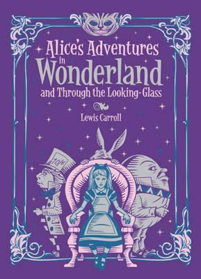 Alice's Adventures in Wonderland : and, Through the Looking Glass