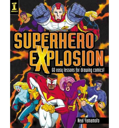 Superhero Explosion : 60 Easy Exercises for Drawing Comics!