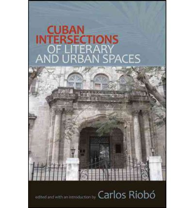 Cuban Intersections of Literary and Urban Spaces