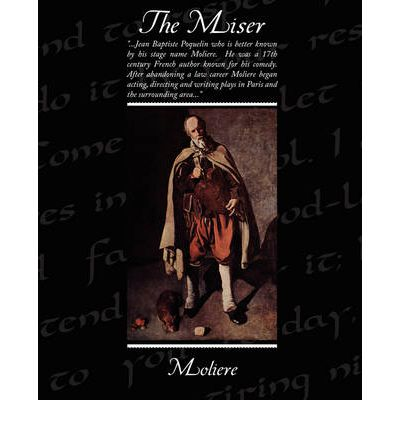 a report on the miser a play by jean baptiste poquelin de moliere Jean-baptiste poqelin moliere was one of the in 1673 moliere was performing in the play  l'impromptu de versailles is jean baptist moliere's comedy.