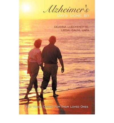 Scarica ebooks gratuitamente Alzheimers Days Gone By : For Those Caring For Their Loved Ones (Letteratura italiana) iBook by Lbsw Calm Lnfa Deanna Lueckenotte