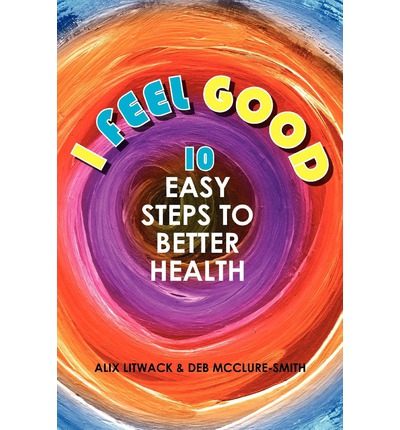 I Feel Good : 10 Easy Steps to Better Health