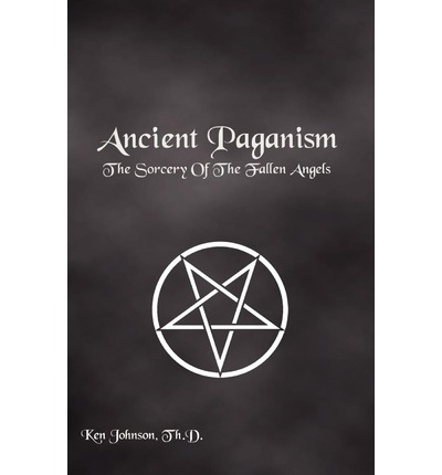 Ancient Paganism: The Sorcery of the Fallen Angels