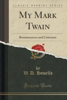 My Mark Twain : Reminiscences and Criticisms (Classic Reprint)
