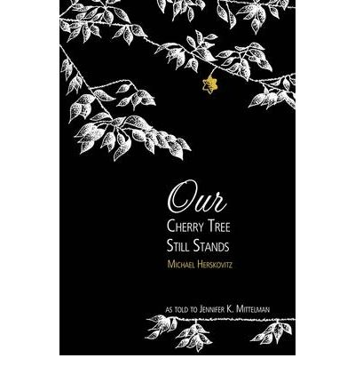 Our Cherry Tree Still Stands : The Story of Michael Herskovitz