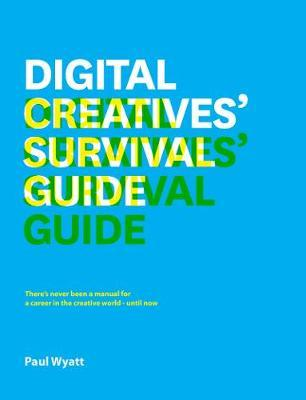 Digital Creatives' Survival Guide : Everything You Need for a Successful Career in Web, App, Multimedia and Broadcast Design