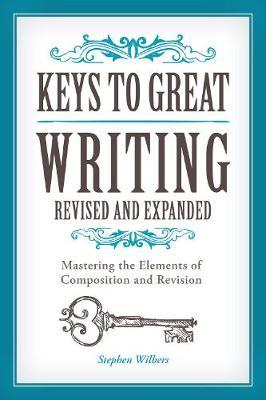 Keys to Great Writing : Mastering the Elements of Composition and Revision