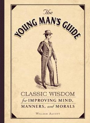 The Young Man's Guide : Classic Wisdom for Improving Mind, Manners, and Morals