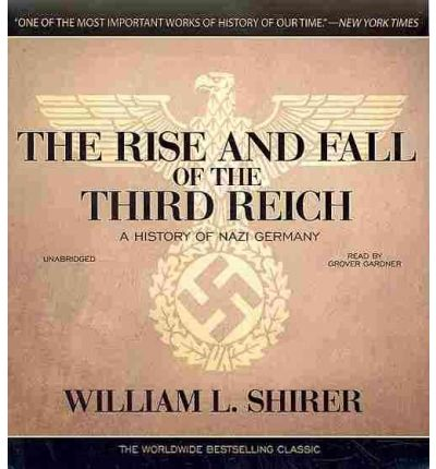 a history of the rise and fall of the third reich Out of these reports grew his bestsellers, berlin diary and the rise and fall of the third reich, which has sold more copies for the book-of-the-month club than any other book in the club's history.