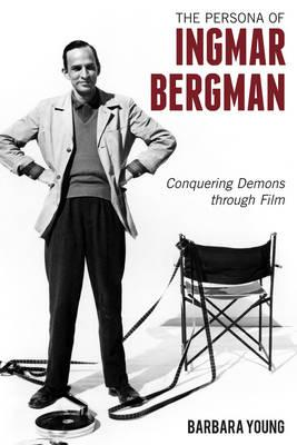The Persona of Ingmar Bergman : Conquering Demons Through Film