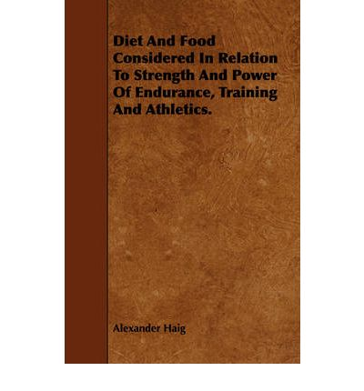 Diet And Food Considered In Relation To Strength And Power Of Endurance, Training And Athletics.