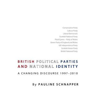 Free text books for download British Political Parties and National Identity : A Changing Discourse, 1997-2010 by Pauline Schnapper 1443827274 PDF ePub