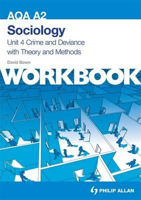 AQA A2 Sociology Unit 4 Workbook: Crime and Deviance with Theory and Methods