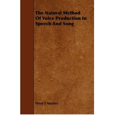 The Natural Method Of Voice Production In Speech And Song
