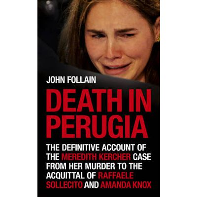 Death in Perugia: The Definitive Account of the Meredith Kercher Case from Her Murder to the Acquittal of Raffaele Sollecito and Amanda Knox