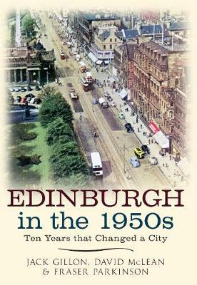 Edinburgh in the 1950s : Ten Years the Changed a City